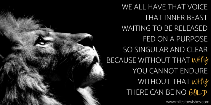 We all have that voicean inner beastwaiting for that moment of releasea creature that needs to be fedfed with a single purposebecause without that why you simply cannot endurewithout tha